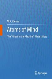 """Atoms of Mind: The """"Ghost in the Machine"""" Materializes"""