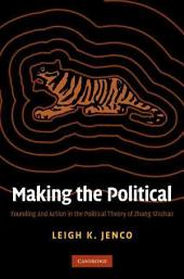 Making the Political: Founding and Action in the Political Theory of Zhang Shizhao