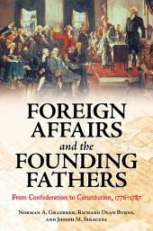 Foreign Affairs and the Founding Fathers: From Confederation to Constitution, 1776-1787