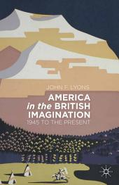 America in the British Imagination: 1945 to the Present