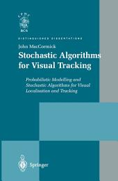 Stochastic Algorithms for Visual Tracking: Probabilistic Modelling and Stochastic Algorithms for Visual Localisation and Tracking
