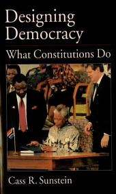 Designing Democracy : What Constitutions Do: What Constitutions Do