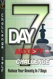 7-Day Anxiety Challenge: Reduce Your Anxiety In 7 Days