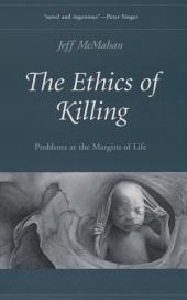 The Ethics of Killing : Problems at the Margins of Life: Problems at the Margins of Life