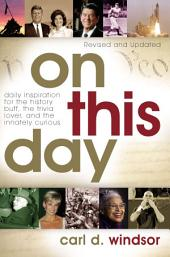 On This Day: Daily Inspiration for the History Buff, the Trivia Lover, and the Innately Curious