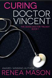 Curing Doctor Vincent: The Good Doctor Trilogy, Book #1