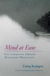 Mind at Ease: Self-Liberation through Mahamudra Meditation