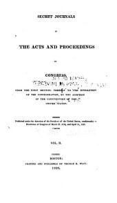 Secret Journals of the Acts and Proceedings of Congress, from the First Meeting Thereof to the Dissolution of the Confederation, by the Adoption of the Constitution of the United States: Domestick affairs. History of the Confederation
