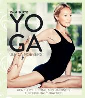15-Minute Yoga: Health, Well-Being, and Happiness through Daily Practice