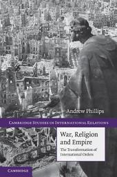War, Religion and Empire: The Transformation of International Orders