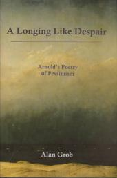 A Longing Like Despair: Arnold's Poetry of Pessimism