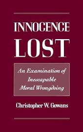 Innocence Lost : An Examination of Inescapable Moral Wrongdoing: An Examination of Inescapable Moral Wrongdoing