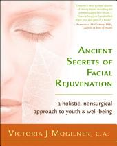 Ancient Secrets of Facial Rejuvenation: A Holistic, Nonsurgical Approach to Youth & Well-Being