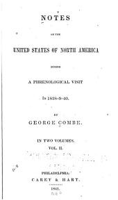 Notes on the United States of North America: During a Phrenological Visit in 1838-9-40, Volume 2