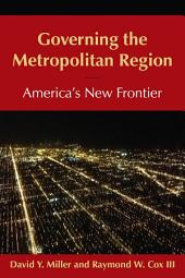 Governing the Metropolitan Region: America's New Frontier