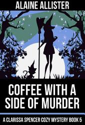 Coffee With a Side of Murder: (A Clarissa Spencer Cozy Mystery Book 5)