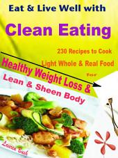 Eat & Live Well with Clean Eating: 230 Recipes to Cook Light Whole & Real Food for Healthy Weight Loss & Lean & Sheen Body