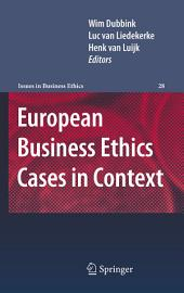 European Business Ethics Cases in Context: The Morality of Corporate Decision Making