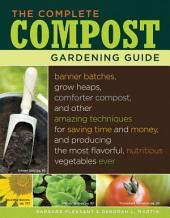 The Complete Compost Gardening Guide: Banner batches, grow heaps, comforter compost, and other amazing techniques for saving time and money, and producing the most flavorful, nutritous vegetables ever.