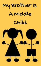 My Brother Is A Middle Child: A Warm, Little Story On Sibling Rivalry