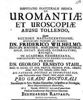 Disp. inaug. med. de uromantiae et uroscopiae abusu tollendo