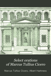 Select orations of Marcus Tullius Cicero: with explanatory notes, and a special dictionary