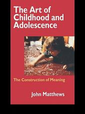The Art of Childhood and Adolescence: The Construction of Meaning