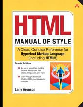 HTML Manual of Style: A Clear, Concise Reference for Hypertext Markup Language (including HTML5), Edition 4