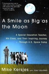 A Smile as Big as the Moon: A Special Education Teacher, His Class, and Their Inspiring Journey Through U.S. Space Camp