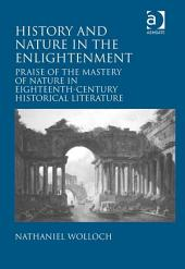 History and Nature in the Enlightenment: Praise of the Mastery of Nature in Eighteenth-Century Historical Literature