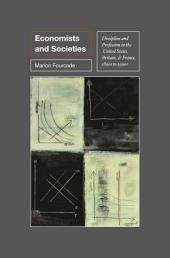 Economists and Societies: Discipline and Profession in the United States, Britain, and France, 1890s to 1990s: Discipline and Profession in the United States, Britain, and France, 1890s to 1990s