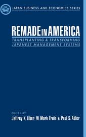 Remade in America: Transplanting and Transforming Japanese Management Systems
