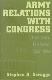Army Relations with Congress: Thick Armor, Dull Sword, Slow Horse