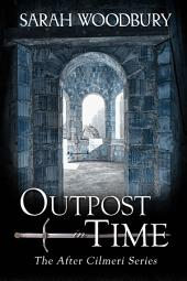 Outpost in Time (The After Cilmeri Series Book 11)