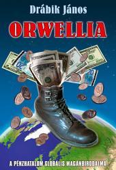 Orwellia: A pénzhatalom globális magánbirodalma