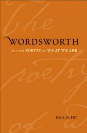 Wordsworth and the Poetry of What We Are