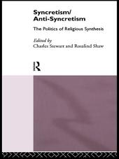 Syncretism/Anti-Syncretism: The Politics of Religious Synthesis