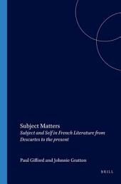 Subject Matters: Subject and Self in French Literature from Descartes to the Present