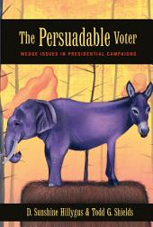 The Persuadable Voter: Wedge Issues in Presidential Campaigns