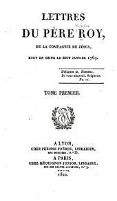 Lettres du père Roy, de la Compagnie de Jesus: mort en Chine le huit janvier, 1769, Volume1