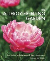 The Allergy-Fighting Garden: Stop Asthma and Allergies with Smart Landscaping