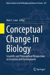 Conceptual Change in Biology: Scientific and Philosophical Perspectives on Evolution and Development