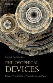 Philosophical Devices: Proofs, Probabilities, Possibilities, and Sets