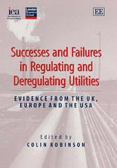 Successes and Failures in Regulating and Deregulating Utilities: Evidence from the UK, Europe, and the US