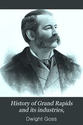 History of Grand Rapids and Its Industries: Volume 2
