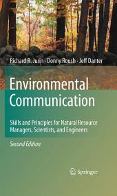 Environmental Communication. Second Edition: Skills and Principles for Natural Resource Managers, Scientists, and Engineers., Edition 2