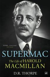 Supermac: The Life of Harold Macmillan