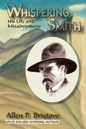 Whispering Smith: His Life and Misadventures