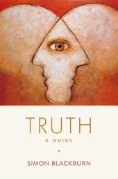 Truth : A Guide: A Guide