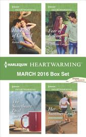 Harlequin Heartwarming March 2016 Box Set: His Kind of Cowgirl\The Sweetheart Deal\Fear of Falling\Her Summer Crush
